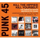 PUNK 45: Kill The Hippies! Kill Yourself! The American Nation Destroys Its Young: Underground Punk in the USA Vol.1 (Vinyl)